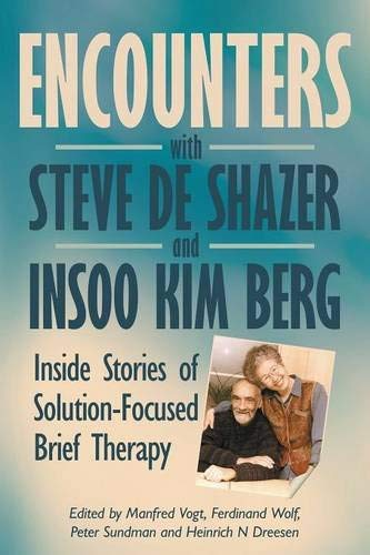 Encounters with Steve de Shazer and Insoo Kim Berg: Inside Stories of Solution-Focused Brief Therapy (2015-09-07)