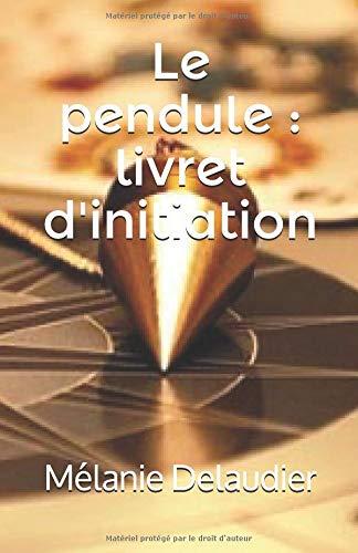 Le pendule : livret d'initiation par  Mélanie Delaudier