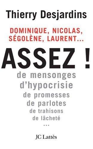 Nicolas, Laurent, Sgolne, Dominique... Assez ! : De mensonges, d'hypocrisie, de promesses, de parlotes, de trahisons, de lchet...