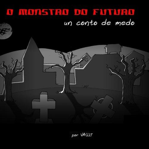 O monstro do futuro: Un conto de medo por Jorge Emilio Boveda