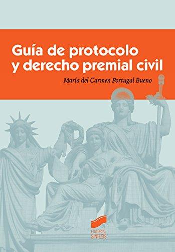Guía de protocolo y derecho premial civil (Ceremonial y Protocolo) por María del Carmen Portugal Bueno