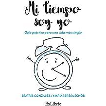 Mi tiempo soy yo. Guía práctica para una vida más simple.: Autoayuda y desarrollo personal