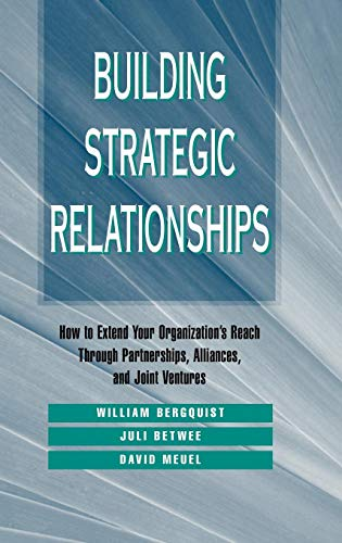 Building Strategic Relationships: How to Extend Your Organization's Reach Through Partnerships, Alliances, and Joint Ventures (Jossey Bass Business & Management Series)