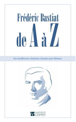 Frederic Bastiat de A a Z: ses meilleures citations classees par themes