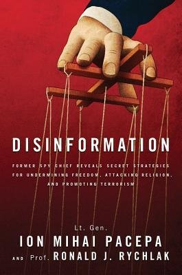 [(Disinformation: Former Spy Chief Reveals Secret Strategies for Undermining Freedom, Attacking Religion, and Promoting Terrorism)] [Author: Lieutenant General Ion Mihai Pacepa] published on (June, 2013)