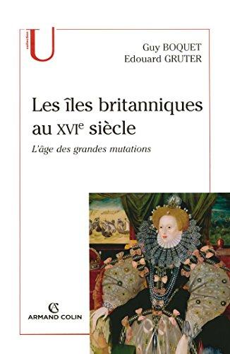 Les îles britanniques au XVIe siècle: L'âge des grandes mutations par Guy Boquet