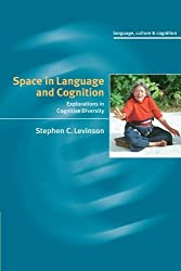 Space in Language and Cognition: Explorations in Cognitive Diversity (Language Culture and Cognition) by Stephen C. Levinson (2003-04-14)