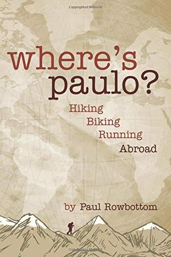 Where's Paulo: Hiking Biking Running Abroad por Paul Rowbottom