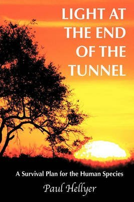 [Light at the End of the Tunnel: A Survival Plan for the Human Species] (By: Paul Hellyer) [published: April, 2010]