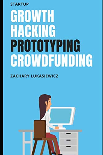 Startup: Growth Hacking, Prototyping, Crowdfunding