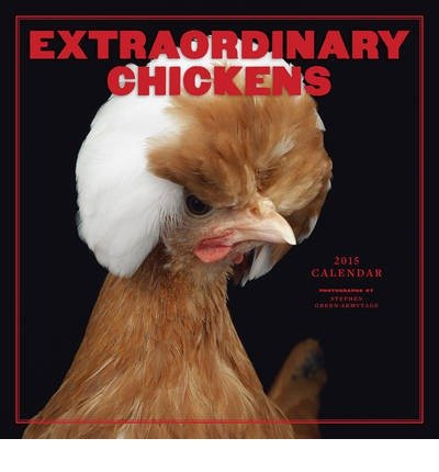 [(Extraordinary Chickens 2015 Wall Calendar)] [ By (author) Stephen Green-Armytage, Illustrated by Stephen Green-Armytage ] [August, 2014]