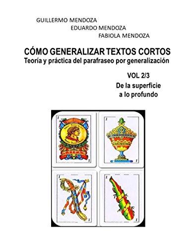 CÓMO GENERALIZAR TEXTOS CORTOS: Teoría y práctica del parafraseo por generalización (De la superficie a lo profundo nº 2) por Guillermo Mendoza