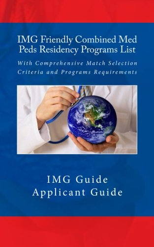 IMG Friendly Combined Med Peds Residency Programs List: With Comprehensive Match Selection Criteria and Programs Requirements