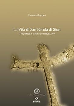 LA VITA DI SAN NICOLA DI SION: Traduzione, note e commentario di [Ruggieri, Vincenzo]