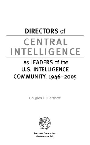 Directors of Central Intelligence as Leaders of the U.S. Intelligence Community, 1946û2005: Of the U.S. Intelligence Community, 1946-2005 (English Edition)