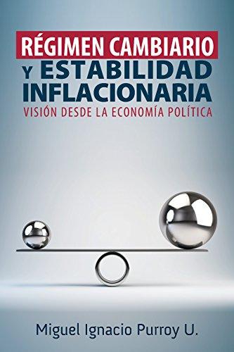 Régimen cambiario y estabilidad inflacionaria: Una visión desde la economía política por Miguel Ignacio Purroy U.