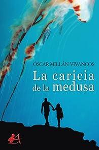 La caricia de la medusa: Volume 11 par  Óscar Millán Vivancos