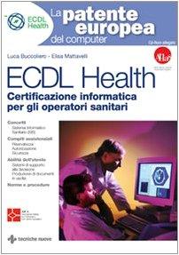 ECDL Health. Certificazione informatica per gli operatori sanitari. Con CD-ROM