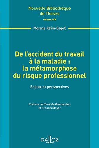 De l'accident du travail à la maladie : la métamorphose du risque professionnel. Volume 148