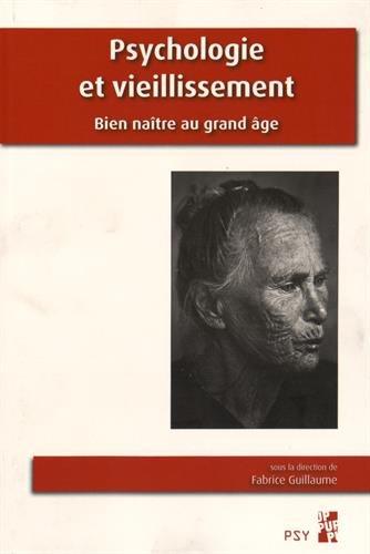 Psychologie et vieillissement : Bien naître au grand âge