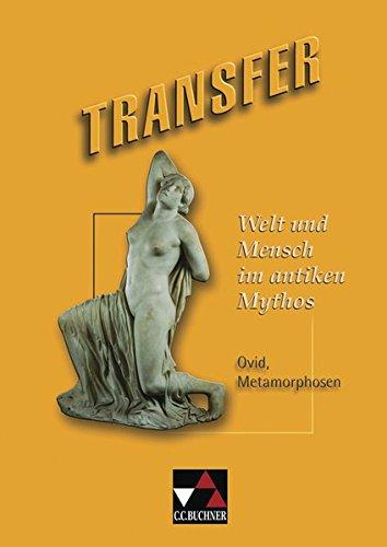 Transfer. Die Lateinlektüre / Welt und Mensch im antiken Mythos: Ovid, Metamorphosen