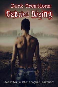 Dark Creations: Gabriel Rising (Part 1) by [Martucci, Jennifer, Martucci, Christopher]