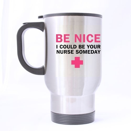Funny Nurse Mug - Be Nice, I Could Be Your Nurse Someday - (Sliver) Mug Stainless Steel Travel Mugs for Coffee or Tea - 14oz sizes by Funny Mugs