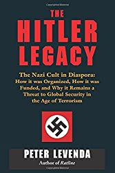 Hitler Legacy: The Nazi Cult in Diaspora: How it was Organized, How it was Funded, and Why it Remains a Threat to Global Security in the Age of Terrorism by Peter Levenda (2014-11-27)