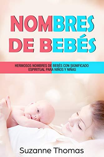 Nombres de bebé (Libro En Español/Baby Names-Spanish book version): HERMOSOS NOMBRES DE BEBÉ CON SIGNIFICADO ESPIRITUAL PARA NIÑOS Y NIÑAS (Spanish Edition)