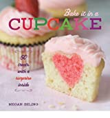 [(Bake it in a Cupcake: 50 Treats with a Surprise Inside)] [ By (author) Megan Seling ] [October, 2012]