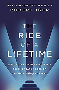 The Ride of a Lifetime: Lessons in Creative Leadership from 15 Years as CEO of the Walt Disney Company by [Iger, Robert]