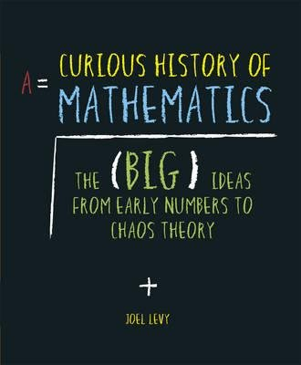 By Joel Levy ( Author ) [ Curious History of Mathematics: The Big Ideas from Early Number Concepts to Chaos Theory By Feb-2014 Hardcover par Joel Levy