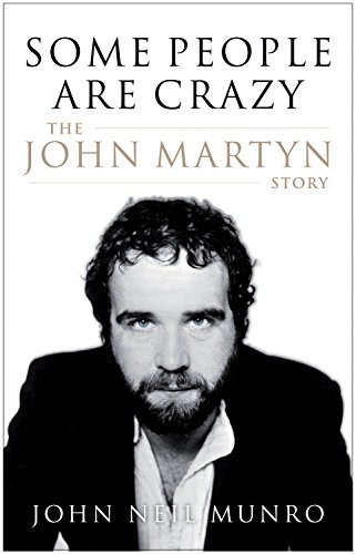 some-people-are-crazy-the-john-martyn-story-by-ian-rankin-foreword-john-neil-munro-1-jun-2010-paperb