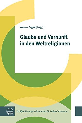Glaube und Vernunft in den Weltreligionen (Veröffentlichungen des Bundes für Freies Christentum 1) (German Edition)