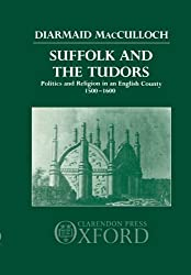 Suffolk and the Tudors: Politics and Religion in an English County 1500-1600