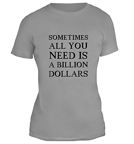Mesdames T-Shirt avec Sometimes All You Need Is a Billion Dollars Funny Phrase imprimé. Gris