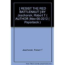 [ RESIST THE RED BATTLENAUT ] BY Jeschonek, Robert T ( AUTHOR )Nov-05-2012 ( Paperback )