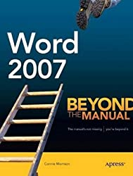 [(Word 2007 : Beyond the Manual)] [By (author) Connie Morrison] published on (March, 2007)