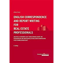 English Correspondence and Report Writing for Real Estate Professionals: Anleitung, Mustersätze und -formulierungen, Briefe und Fachvokabular zur ... Kommunikation in der Immobilienwirtschaft