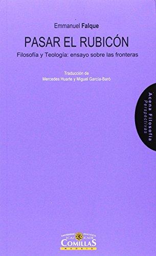 Pasar el Rubicón. Filosofía y Teología: ensayo sobre las fronteras (Acena Filosofía. Perspectivas)