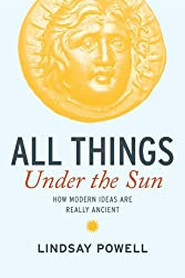 All Things Under the Sun: How Modern Ideas are Really Ancient (English Edition)