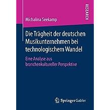 Die Trägheit der deutschen Musikunternehmen bei technologischem Wandel: Eine Analyse aus branchenkultureller Perspektive