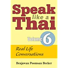 Speak Like a Thai, Volume 6: Real Life Conversations [With Booklet]