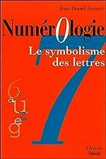 Numérologie - Symbolisme des lettres de Jean-Daniel Fermier