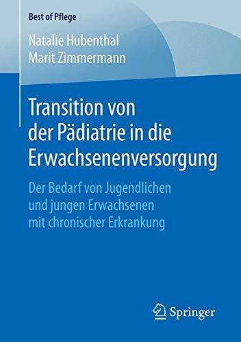 Transition von der Pädiatrie in die Erwachsenenversorgung: Der Bedarf von Jugendlichen und jungen Erwachsenen mit chronischer Erkrankung (Best of Pflege)