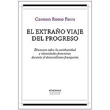 El extraño viaje del progreso: Discursos sobre la cotidianidad e identidades femeninas durante el desarrollismo franquista (Historia Moderna y Contemporánea nº 5) (Spanish Edition)