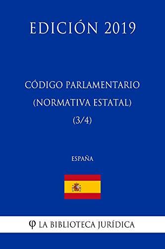 Código Parlamentario (Normativa estatal) (3/4) (España) (Edición 2019) por La Biblioteca Jurídica
