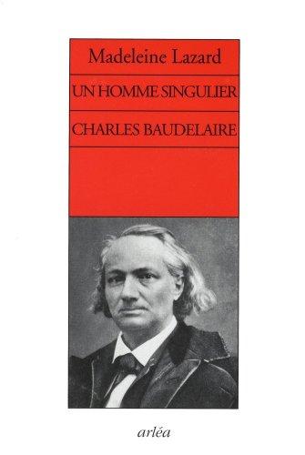 Un homme singulier. Charles Baudelaire