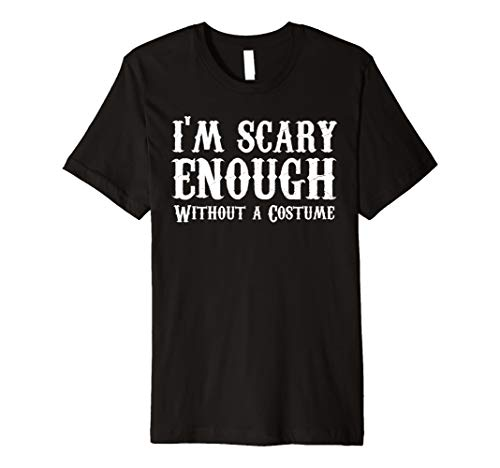 Halloween Shirt 2017 I'm Scary Enough Without A Costume