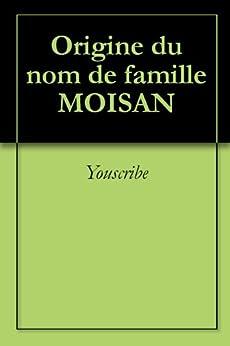 Origine du nom de famille MOISAN (Oeuvres courtes) par [Youscribe]